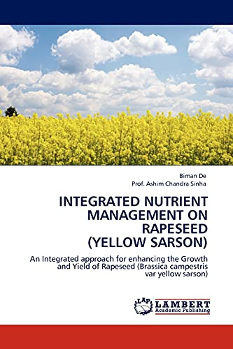 9783844388640: INTEGRATED NUTRIENT MANAGEMENT ON RAPESEED (YELLOW SARSON): An Integrated approach for enhancing the Growth and Yield of Rapeseed (Brassica campestris var yellow sarson)