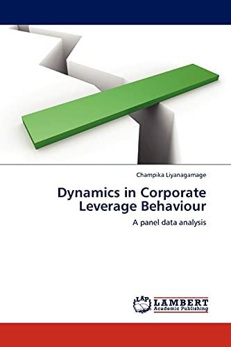Dynamics in Corporate Leverage Behaviour (Paperback): Champika Liyanagamage