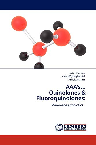 AAA's. Quinolones & Fluoroquinolones:: Man-made antibiotics.: Kaushik, Atul; Ogbaghebriel,