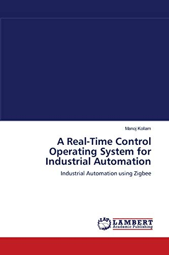 A Real-Time Control Operating System for Industrial Automation: Industrial Automation using Zigbee ...