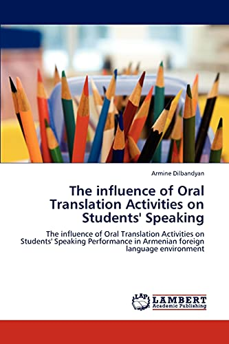 9783844390469: The influence of Oral Translation Activities on Students' Speaking: The influence of Oral Translation Activities on Students' Speaking Performance in Armenian foreign language environment
