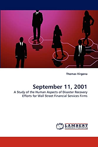 9783844390827: September 11, 2001: A Study of the Human Aspects of Disaster Recovery Efforts for Wall Street Financial Services Firms
