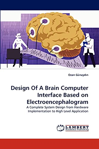 Design of a Brain Computer Interface Based on Electroencephalogram (Paperback): Ozan G Nayd N, Ozan...