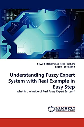 9783844391572: Understanding Fuzzy Expert System with Real Example in Easy Step: What is the Inside of Real Fuzzy Expert System?