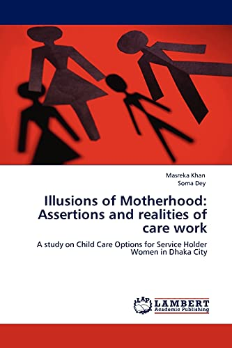 Illusions of Motherhood: Assertions and realities of: Khan, Masreka /