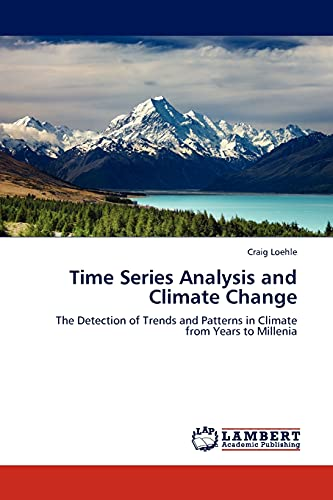 9783844392562: Time Series Analysis and Climate Change: The Detection of Trends and Patterns in Climate from Years to Millenia