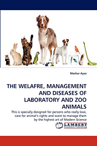 THE WELAFRE, MANAGEMENT AND DISEASES OF LABORATORY AND ZOO ANIMALS: This is specially designed for ...
