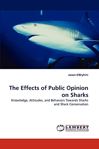 9783844392876: The Effects of Public Opinion on Sharks: Knowledge, Attitudes, and Behaviors Towards Sharks and Shark Conservation