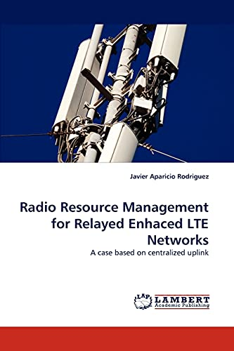 9783844393088: Radio Resource Management for Relayed Enhaced LTE Networks: A case based on centralized uplink