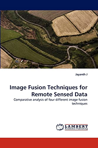 Image Fusion Techniques for Remote Sensed Data: Comparative analysis of four different image fusion...