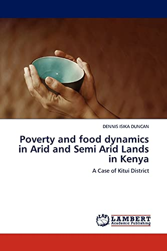 Poverty and Food Dynamics in Arid and Semi Arid Lands in Kenya: Dennis Isika Duncan