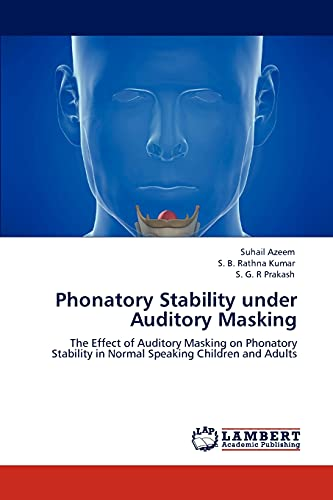 9783844393767: Phonatory Stability under Auditory Masking: The Effect of Auditory Masking on Phonatory Stability in Normal Speaking Children and Adults
