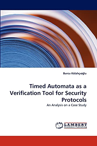 9783844394603: Timed Automata as a Verification Tool for Security Protocols: An Analysis on a Case Study