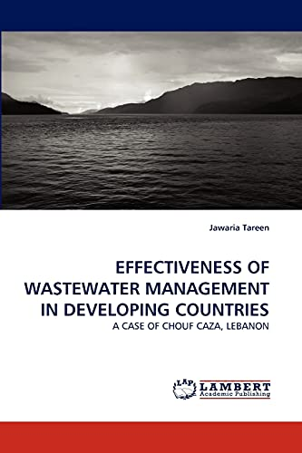 EFFECTIVENESS OF WASTEWATER MANAGEMENT IN DEVELOPING COUNTRIES: A CASE OF CHOUF CAZA, LEBANON: ...