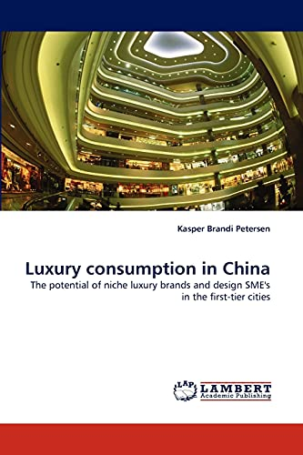 9783844395570: Luxury consumption in China: The potential of niche luxury brands and design SME's in the first-tier cities