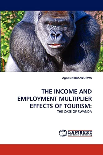 9783844395792: THE INCOME AND EMPLOYMENT MULTIPLIER EFFECTS OF TOURISM:: THE CASE OF RWANDA