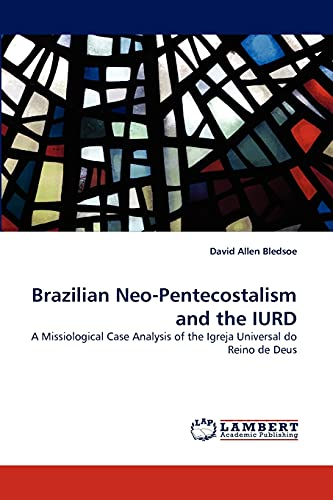 Brazilian Neo-Pentecostalism and the IURD: A Missiological: David Allen Bledsoe