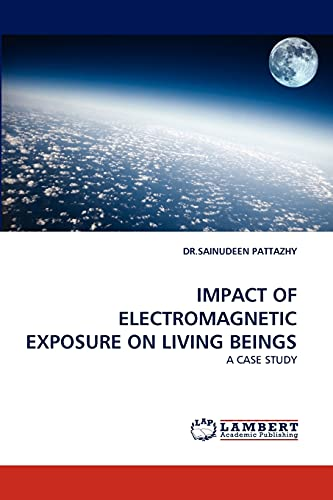9783844395945: IMPACT OF ELECTROMAGNETIC EXPOSURE ON LIVING BEINGS: A CASE STUDY