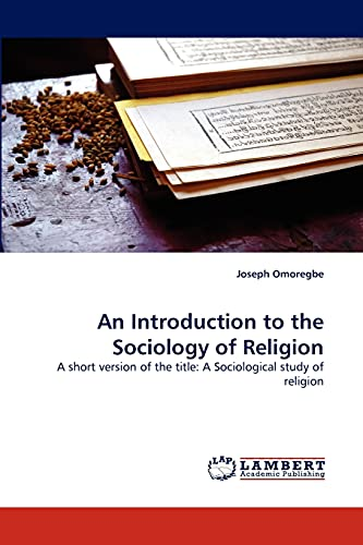 9783844396119: An Introduction to the Sociology of Religion: A short version of the title: A Sociological study of religion