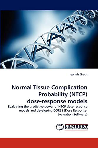 9783844396522: Normal Tissue Complication Probability (NTCP) dose-response models: Evaluating the predictive power of NTCP dose-response models and developing DORES (Dose Response Evaluation Software)