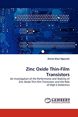 9783844396539: Zinc Oxide Thin-Film Transistors: An Investigation of the Performance and Stability of Zinc Oxide Thin-film Transistors and the Role of High-k Dielectrics