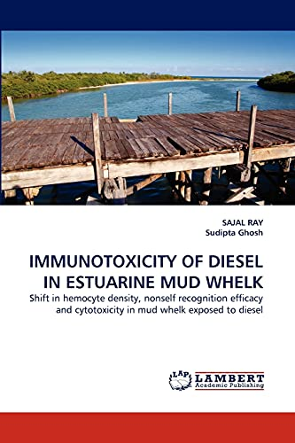 9783844396911: IMMUNOTOXICITY OF DIESEL IN ESTUARINE MUD WHELK: Shift in hemocyte density, nonself recognition efficacy and cytotoxicity in mud whelk exposed to diesel