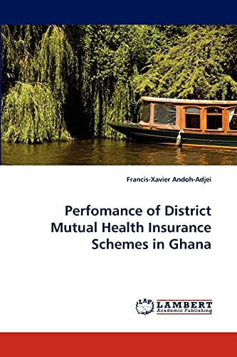 Perfomance of District Mutual Health Insurance Schemes in Ghana (Paperback): Francis-Xavier ...