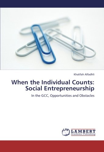 When the Individual Counts: Social Entrepreneurship: In the GCC, Opportunities and Obstacles (...