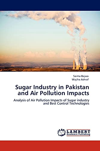 9783844397826: Sugar Industry in Pakistan and Air Pollution Impacts: Analysis of Air Pollution Impacts of Sugar industry and Best Control Technologies