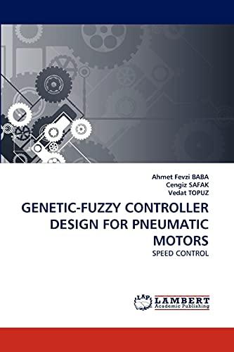 9783844398335: GENETIC-FUZZY CONTROLLER DESIGN FOR PNEUMATIC MOTORS: SPEED CONTROL