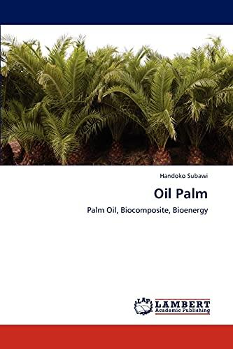 9783844398366: Oil Palm: Palm Oil, Biocomposite, Bioenergy