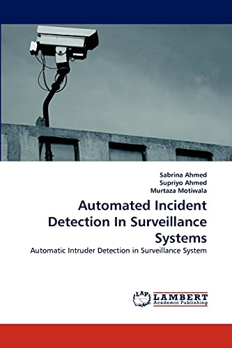 9783844398694: Automated Incident Detection In Surveillance Systems: Automatic Intruder Detection in Surveillance System