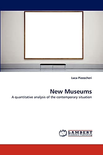 New Museums: A quantitative analysis of the contemporary situation: Luca Pizzocheri