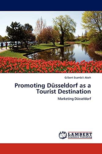 Promoting Düsseldorf as a Tourist Destination: Marketing Düsseldorf: Gilbert Esambili ...