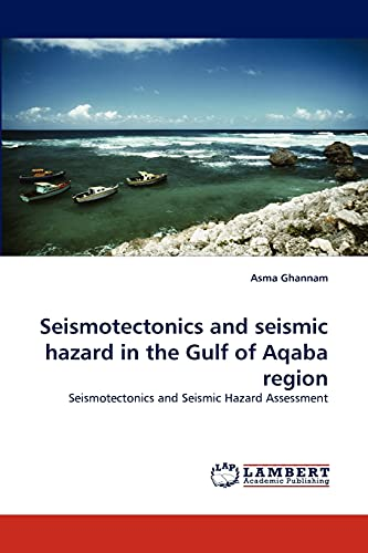 9783844399875: Seismotectonics and seismic hazard in the Gulf of Aqaba region: Seismotectonics and Seismic Hazard Assessment