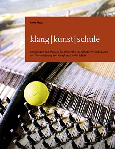 klang - kunst - schule: Anregungen und: Anna Mutz