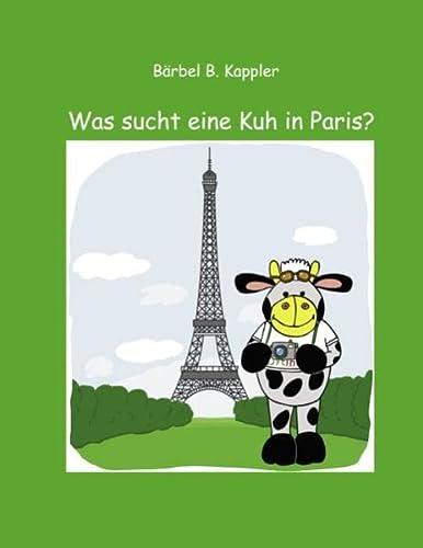 9783844802818: Was sucht eine Kuh in Paris?: Eine Kindergeschichte
