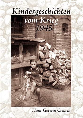 Kindergeschichten vom Krieg 1945: Clemen, Hans Goswin