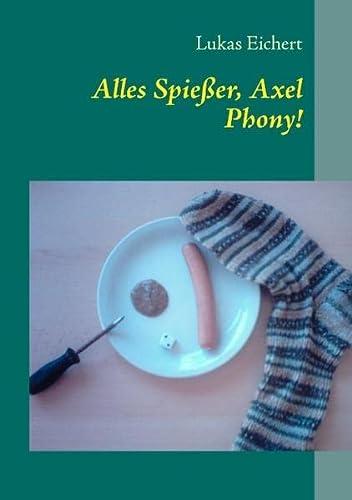 9783844809619: Alles Spießer, Axel Phony!: 35 Kurzgeschichten, die nichts mit dir zu tun haben wollen