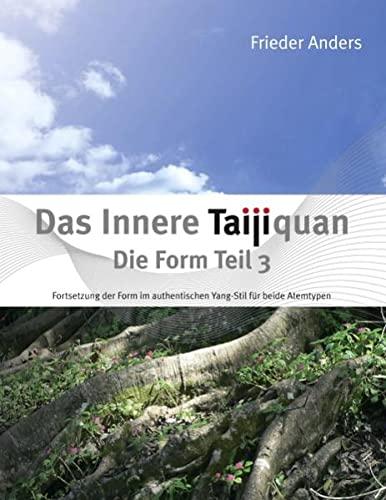 9783844809633: Das Innere Taijiquan Die Form Teil 3: Fortsetzung der Form im authentischen Yang-Stil f�r beide Atemtypen