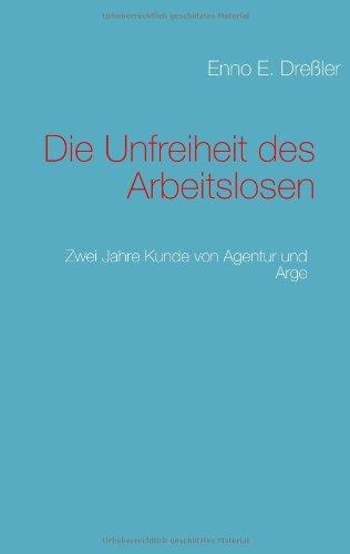 9783844810523: Die Unfreiheit des Arbeitslosen: Zwei Jahre Kunde von Agentur und Arge