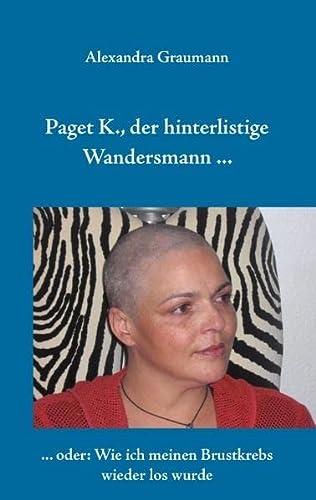 9783844810738: Paget K., der hinterlistige Wandersmann ...: ... oder wie ich meinen Brustkrebs wieder los wurde