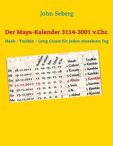 Der Maya-Kalender 3114-3001 v.Chr.: Haab - Tzolkin - Long Count für jeden einzelnen Tag (Paperback)...