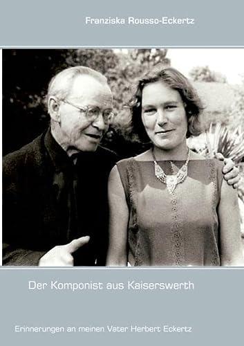 Der Komponist aus Kaiserswerth (Hardback): Franziska Rousso-Eckertz