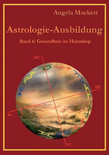 Astrologie-Ausbildung, Band 6: Angela Mackert