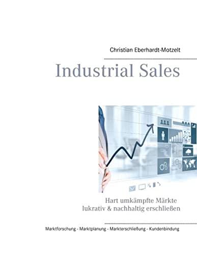 9783844815634: Industrial Sales: Hart umkämpfte Märkte lukrativ & nachhaltig erschließen