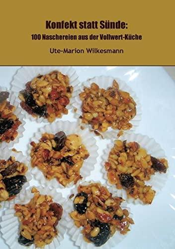 Konfekt statt Sünde: 100 Naschereien aus der Vollwert-Küche: Wilkesmann, Ute-Marion