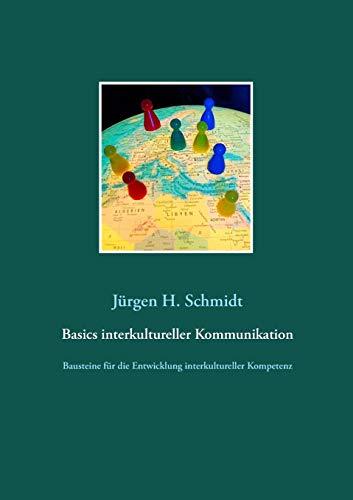Basics interkultureller Kommunikation: Jürgen H. Schmidt
