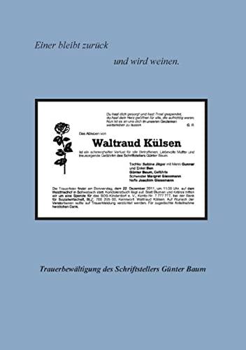 9783844823691: Einer bleibt zurück und wird weinen: Traueraufarbeitung des Schriftstellers und Gefährten Günter Baum