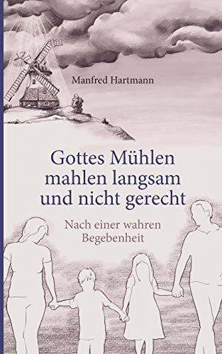 Gottes Mühlen mahlen langsam und nicht gerecht: Hartmann, Manfred